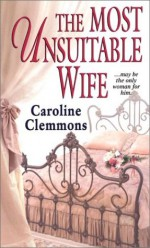 The Most Unsuitable Wife - Caroline Clemmons