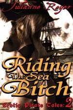 Riding the Sea Bitch (Erotic Pirate Tales) - Julianne Reyer