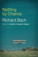 Nothing By Chance (Aviation Trilogy) - Richard Bach