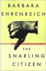 The Snarling Citizen: Essays - Barbara Ehrenreich