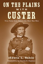 On the Plains with Custer: Tales from Before the West Was Won - Edwin L. Sabin
