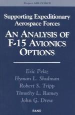 Supporting Expeditionary Forces: An Analysis of F-15 Avionics Options - Eric Peltz, Hyman Shulman, Robert Tripp, Timothy Ramey, John Drew