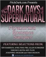 PitchDark Presents the Dark Days of Supernatural Paranormal Romance Sampler - Ellen Schreiber, Aprilynne Pike, Josephine Angelini, Veronica Roth, Tara Hudson, Amy Plum, Kim Harrison