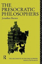 The Presocratic Philosophers (Arguments of the Philosophers) - Jonathan Barnes