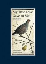 My True Love Gave to Me: Twelve Days of Christmas - Scott McKowen