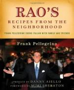 Rao's Recipes from the Neighborhood: Frank Pellegrino Cooks Italian with Family and Friends - Frank Pellegrino, Mimi Sheraton