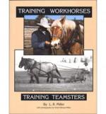 Training Workhorses / Training Teamsters - Lynn R. Miller