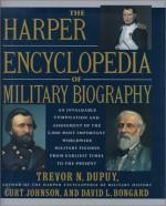 The Harper Encyclopedia of Military Biography - Trevor N. Dupuy, Curt Johnson, David L. Bongard
