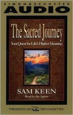The Sacred Joruney: Your Quest for Life's Higher Meaning - Sam Keen