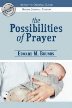 The Possibilities of Prayer - Edward Bounds