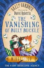 The Vanishing of Billy Buckle - Sally Gardner