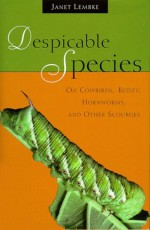 Despicable Species: On Cowbirds, Kudzu, Hornworms, and Other Scourges - Janet Lembke