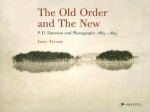 The Old Order and the New: P.H. Emerson and Photography, 1885-1895 - John Taylor