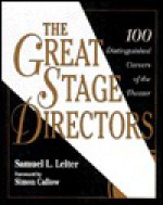 The Great Stage Directors: 100 Distinguished Careers of the Theater - Samuel L. Leiter, Simon Callow