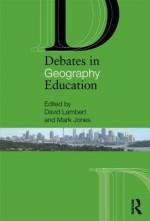 Debates in Geography Education - David Lambert, Mark Jones