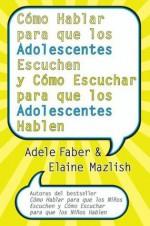 Cómo Hablar para que los Adolescentes Escuchen y Cómo Escuchar (Spanish Edition) - Adele Faber, Elaine Mazlish