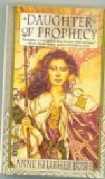 Daughter of Prophecy - Anne Kelleher Bush, Thomas Canty