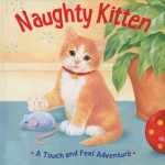 Naughty Kitten: A Touch and Feel Adventure - Sterling Publishing Company, Inc., Sterling Publishing Company, Inc., Fernleigh Books