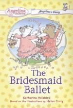 The Bridesmaid Ballet #4: Angelina's Diary - Katharine Holabird, Helen Craig