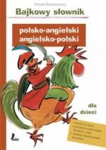 Bajkowy słownik polsko-angielski, angielsko-polski dla dzieci - Paweł Beręsewicz, Małgorzata Flis