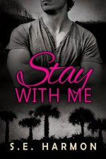 Stay With Me - S.E. Harmon