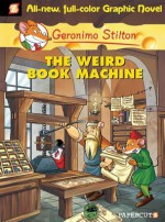 The Weird Book Machine - Geronimo Stilton, Ennio Bufi, Mirka Andolfo, Elisabetta Dami, Nanette McGuinness