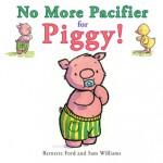 No More Pacifier for Piggy! - Bernette Ford, Sam Williams