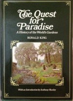 Quest for Paradise: A History of the World's Gardens - Ronald King, Anthony Huxley
