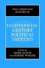 The Cambridge History of Eighteenth-Century Political Thought - Mark Goldie, Robert Wokler