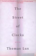 The Street of Clocks: Poems - Thomas Lux