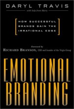 Emotional Branding : How Successful Brands Gain the Irrational Edge - Daryl Travis, Richard Branson