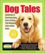 Dog Tales: Hundreds of Heartwarming, Face-Licking, Tail-Wagging Tales About Dogs - Hundreds Of Heads