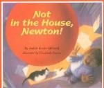 Not in the House, Newton! - Judith Heide Gilliland, Elizabeth Sayles
