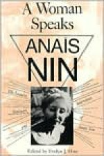 A Woman Speaks: The Lectures, Seminars and Interviews of Anaïs Nin - Anaïs Nin, Evelyn Hinz
