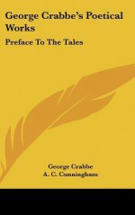 George Crabbe's Poetical Works: Preface to the Tales - George Crabbe