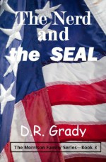 The Nerd and the SEAL (The Morrison Family - Book 3) - D.R. Grady