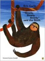 """Slowly, Slowly, Slowly,"" said the Sloth - Eric Carle, Jane Goodall"