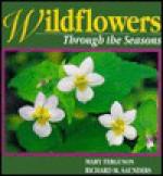 Wildflowers Through the Seasons - Mary Ferguson, Richard Saunders
