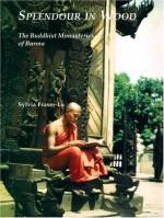 Splendour In Wood: Buddhist Monasteries Of Burma - Sylvia Fraser-Lu