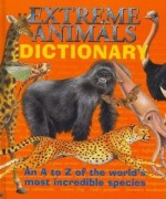 Extreme Animals Dictionary: An A To Z Of The World's Most Incredible Species - Clint Twist