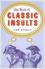 The Book of Classic Insults - Bill Adler Jr., Tom Steele