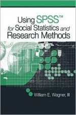 Using SPSS for Social Statistics and Research Methods - William E. Wagner III