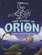 The Story of Orion: A Roman Constellation Myth (Night Sky Stories) - Thomas Kingsley Troupe, Gerald Guerlais