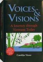 Voices and Visions: A Journey Through Vietnam Today - Carolijn Visser, Susan Massotty