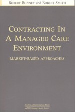 Contracting In A Managed Care Environment: Market Based Approaches - Robert Bonney, Robert Smith