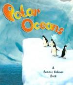 Polar Oceans - Bobbie Kalman