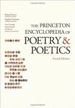 The Princeton Encyclopedia of Poetry and Poetics - Roland Greene, Stephen Cushman, Clare Cavanagh, Jahan Ramazani, Paul Rouzer