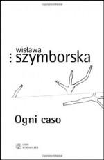 Ogni caso (Prosa e poesia) (Italian Edition) - Wisława Szymborska, P. Marchesani, Michela Buttignol