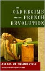 The Old Regime and the French Revolution - Alexis de Tocqueville, A.P. Kerr, J.P. Mayer