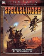 Spellslinger: Shootouts and Sorcery on the Wild Frontier (Horizon New Roleplaying Frontiers #4) - Kevin Wilson